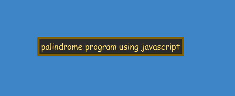How to write palindrome program using JavaScript
