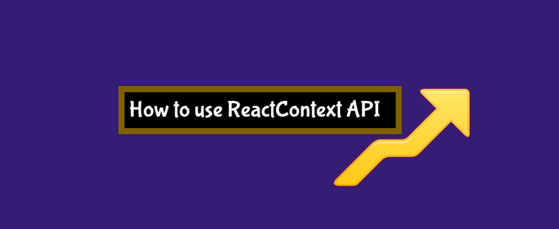How to use the React Context Api (tutorial)