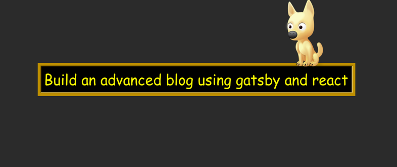 Build an advanced blog using gatsby and react
