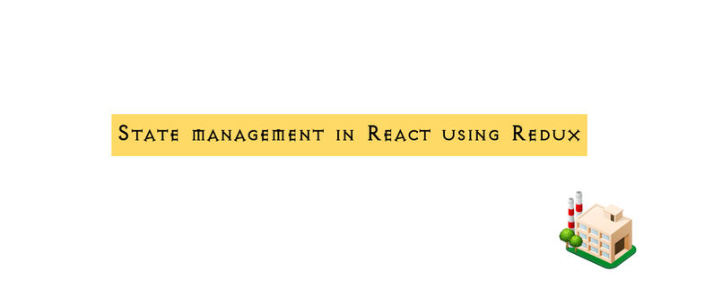 State management in React using Redux and React-redux