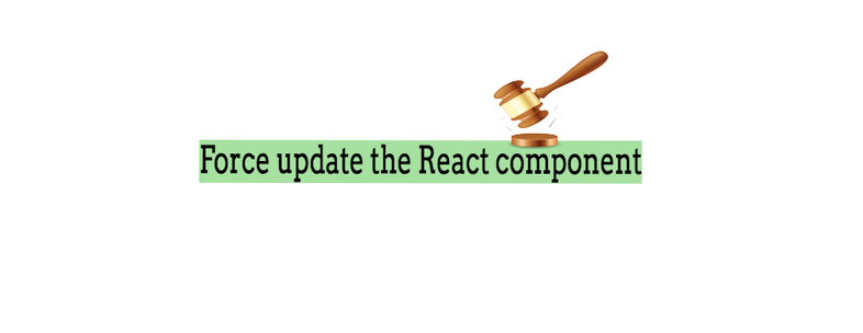 Force update the React component to re-render