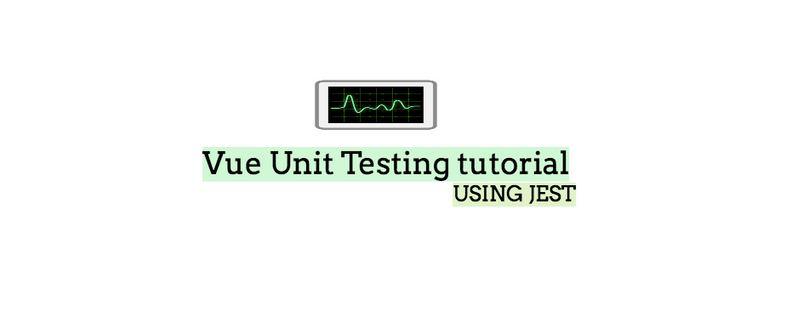A beginners guide to Vue unit testing with Jest
