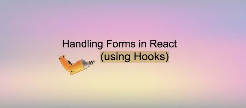 Handling Forms in React using Hooks