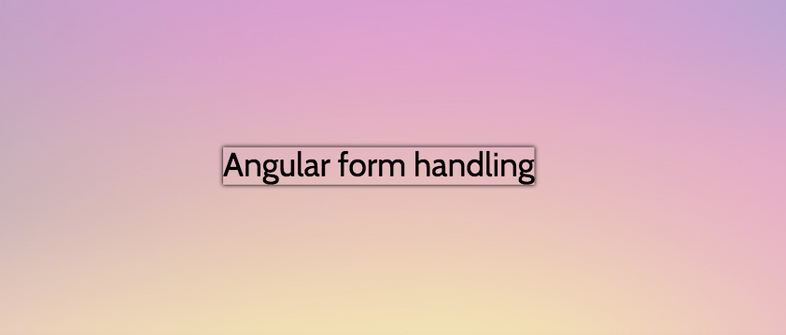 Angular form handling tutorial