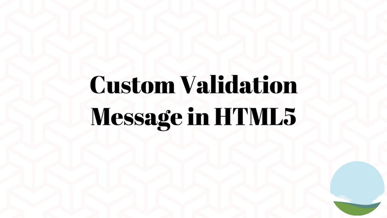 How to Set a Custom Validation Message in HTML5
