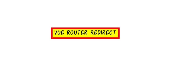 How to redirect from one page to another page in Vue Router