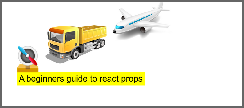A beginners guide to react props