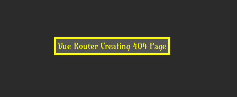 Vue Router Creating 404 Page