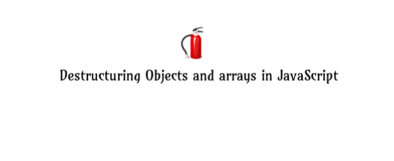 Es6 | Destructuring Objects and arrays in JavaScript with examples