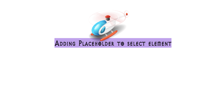 How to add a placeholder to select element in html
