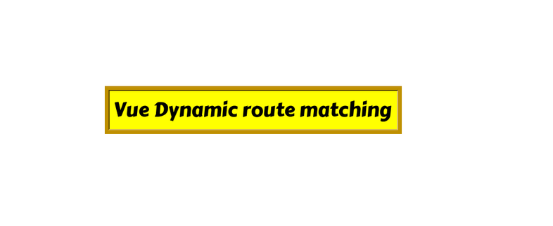 Vue Router Dynamic route matching tutorial