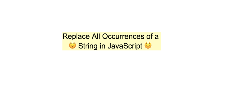 How to Replace All Occurrences of a String in JavaScript   Reactgo