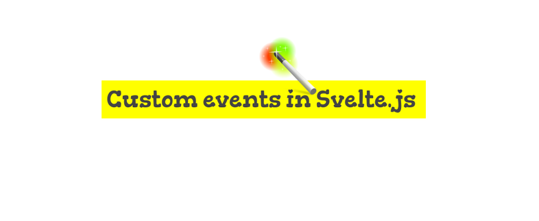 How to Create Custom events in Svelte.js