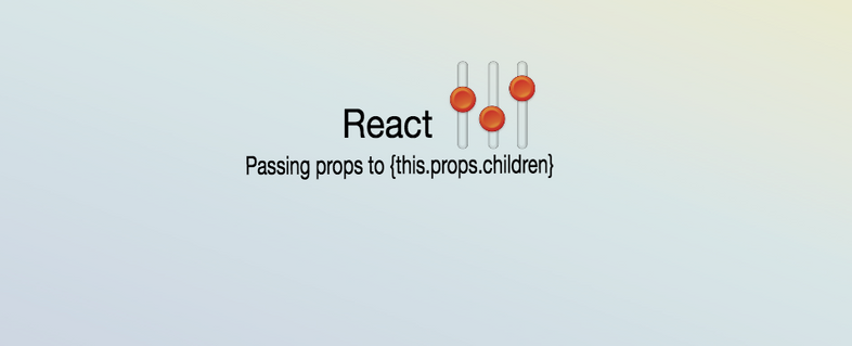 Passing props to this.props.children in React