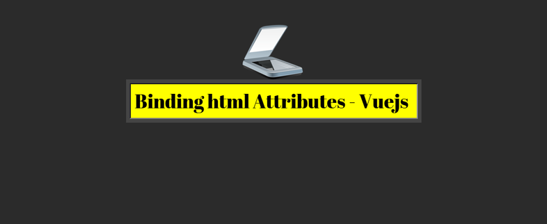 How to bind HTML attributes in Vuejs