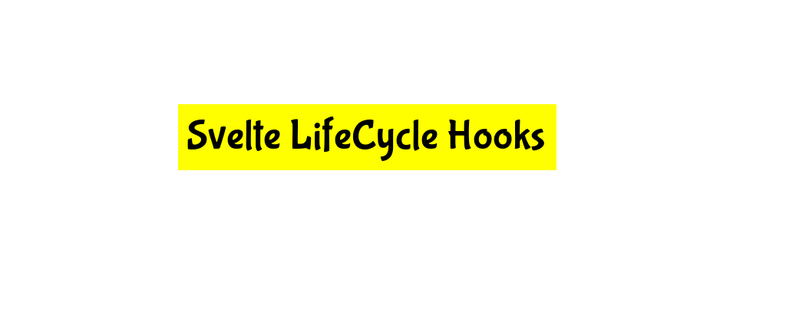 Svelte Lifecycle hooks tutorial