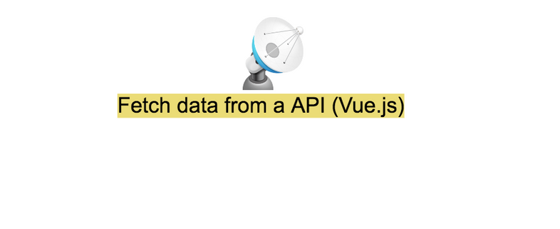 How to fetch data from a API in Vue.js (axios)