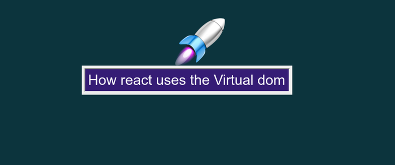 How react uses the Virtual dom
