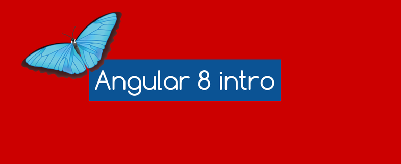 Angular 8 intro tutorial for the beginners