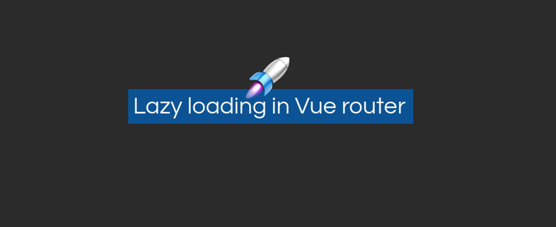 How to implement Lazy loading in Vue router