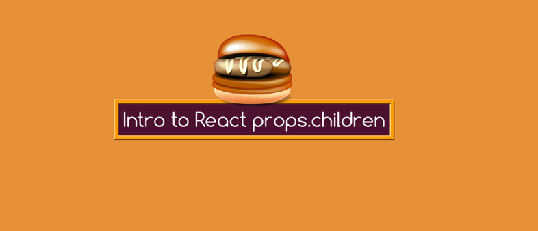 Intro to React props.children