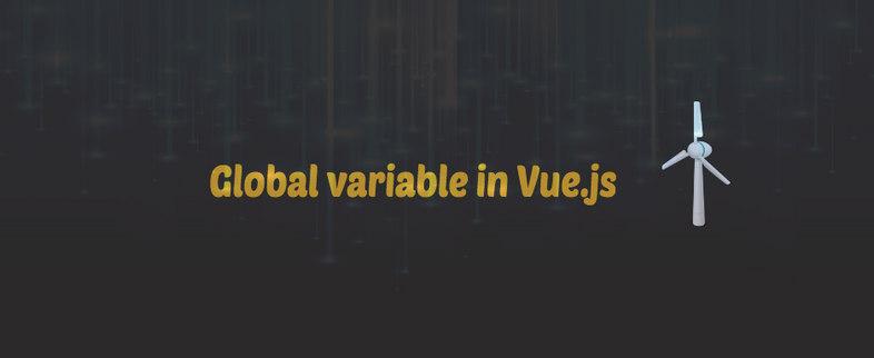 How to declare a global variable in Vue.js