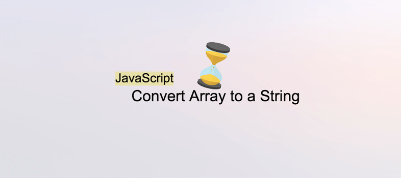 How to Convert Array to a String in JavaScript