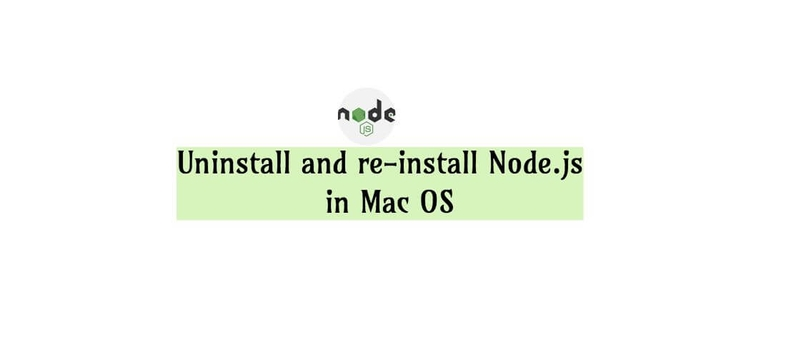 How to completely uninstall and re-install Node.js and npm in Mac OS